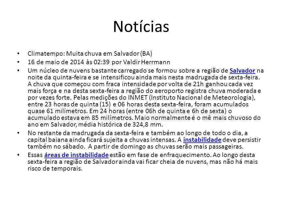 Notícias Climatempo: Muita chuva em Salvador (BA) 16 de maio de 2014 às 02:39 por Valdir Herrmann Um núcleo de nuvens bastante carregado se formou sob