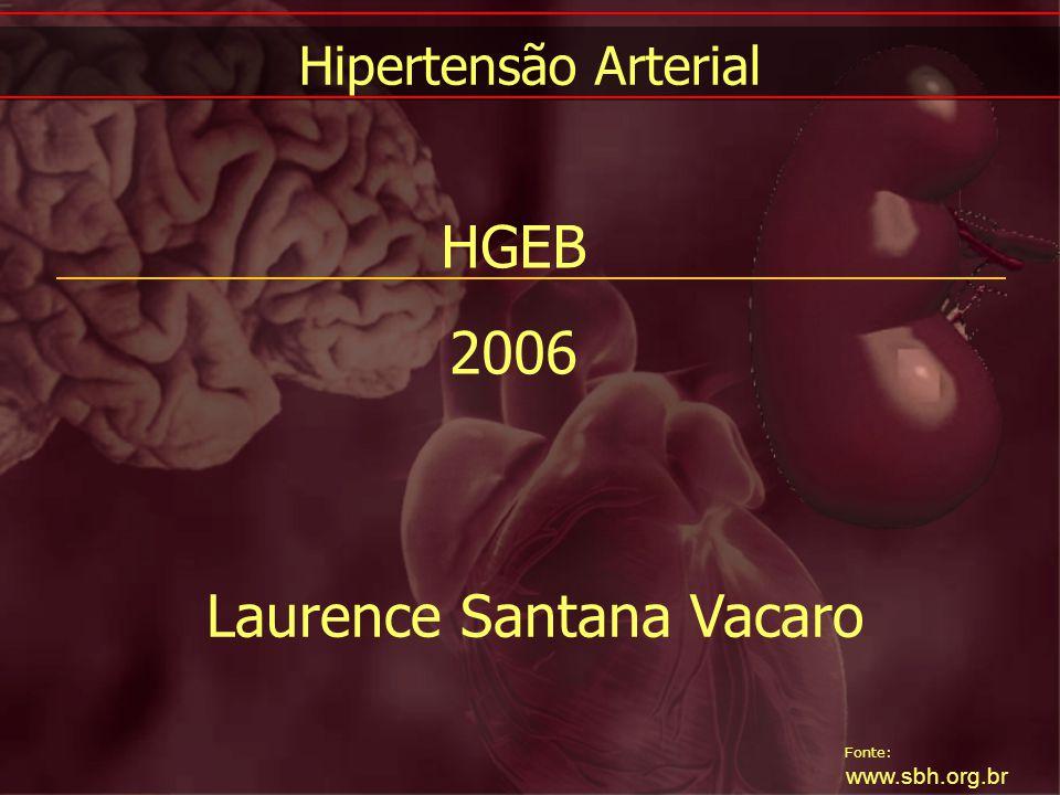 Fonte: www.sbh.org.br Hipertensão Arterial HGEB 2006 Laurence Santana Vacaro