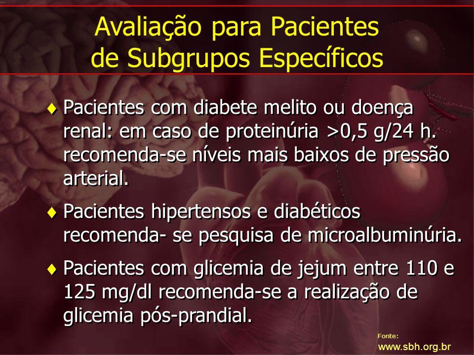 Fonte: www.sbh.org.br Pacientes com diabete melito ou doença renal: em caso de proteinúria >0,5 g/24 h. recomenda-se níveis mais baixos de pressão art