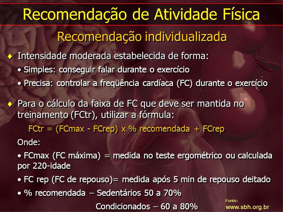 Fonte: www.sbh.org.br Recomendação de Atividade Física Recomendação individualizada Intensidade moderada estabelecida de forma: Simples: conseguir fal