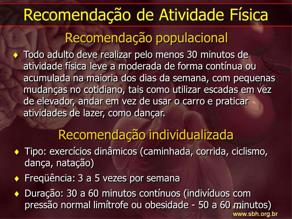 Fonte: www.sbh.org.br Todo adulto deve realizar pelo menos 30 minutos de atividade física leve a moderada de forma contínua ou acumulada na maioria do