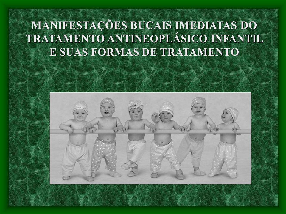 MANIFESTAÇÕES BUCAIS IMEDIATAS DO TRATAMENTO ANTINEOPLÁSICO INFANTIL E SUAS FORMAS DE TRATAMENTO