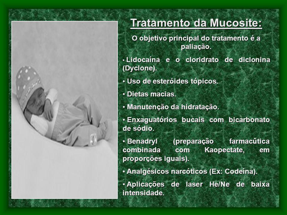 Tratamento da Mucosite: O objetivo principal do tratamento é a paliação. Lidocaína e o cloridrato de diclonina (Dyclone). Lidocaína e o cloridrato de