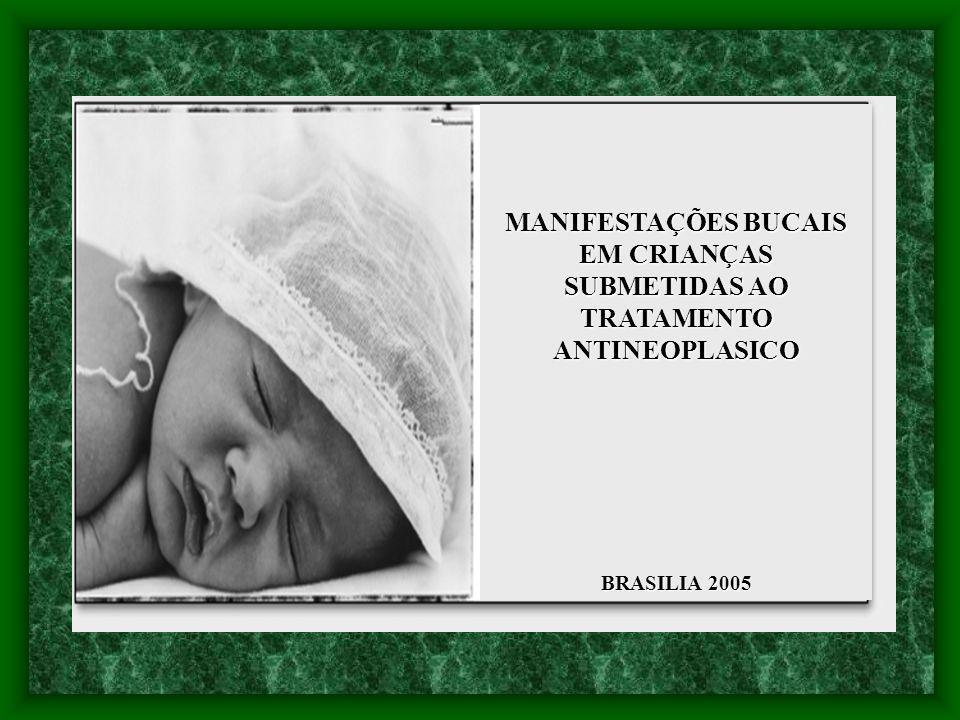 MANIFESTAÇÕES BUCAIS EM CRIANÇAS SUBMETIDAS AO TRATAMENTO ANTINEOPLASICO BRASILIA 2005