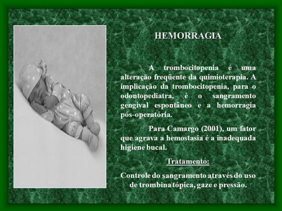HEMORRAGIA A trombocitopenia é uma alteração freqüente da quimioterapia. A implicação da trombocitopenia, para o odontopediatra, é o sangramento gengi