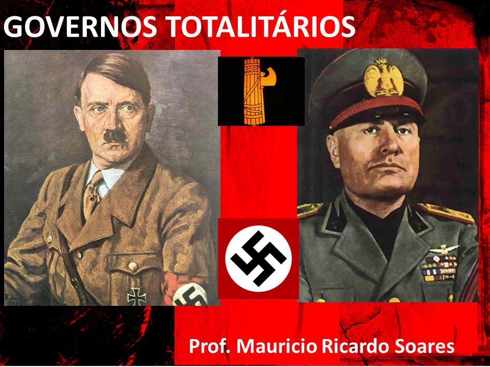 GOVERNOS TOTALITÁRIOS Prof. Mauricio Ricardo Soares