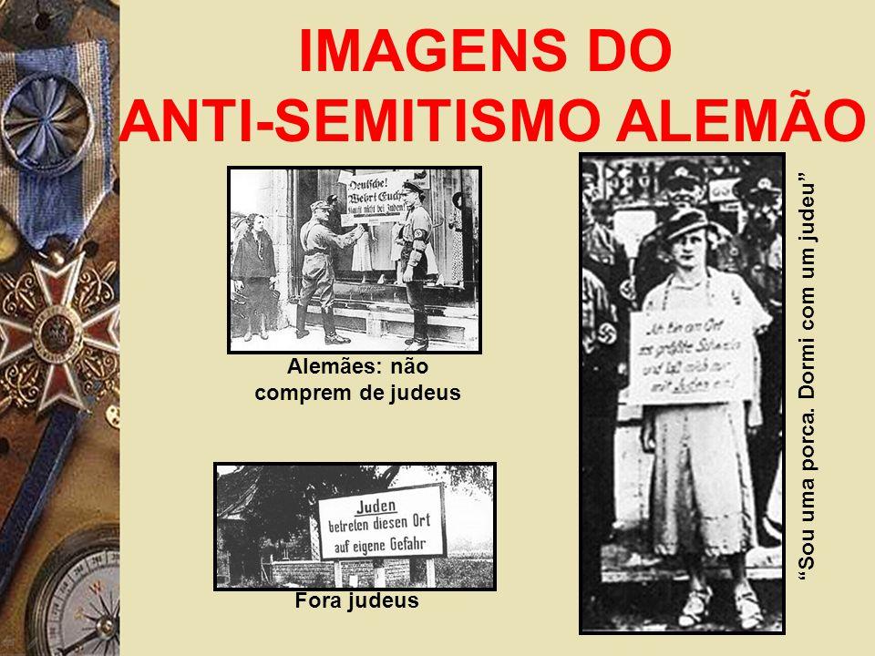 IMAGENS DO ANTI-SEMITISMO ALEMÃO Alemães: não comprem de judeus Fora judeus Sou uma porca.