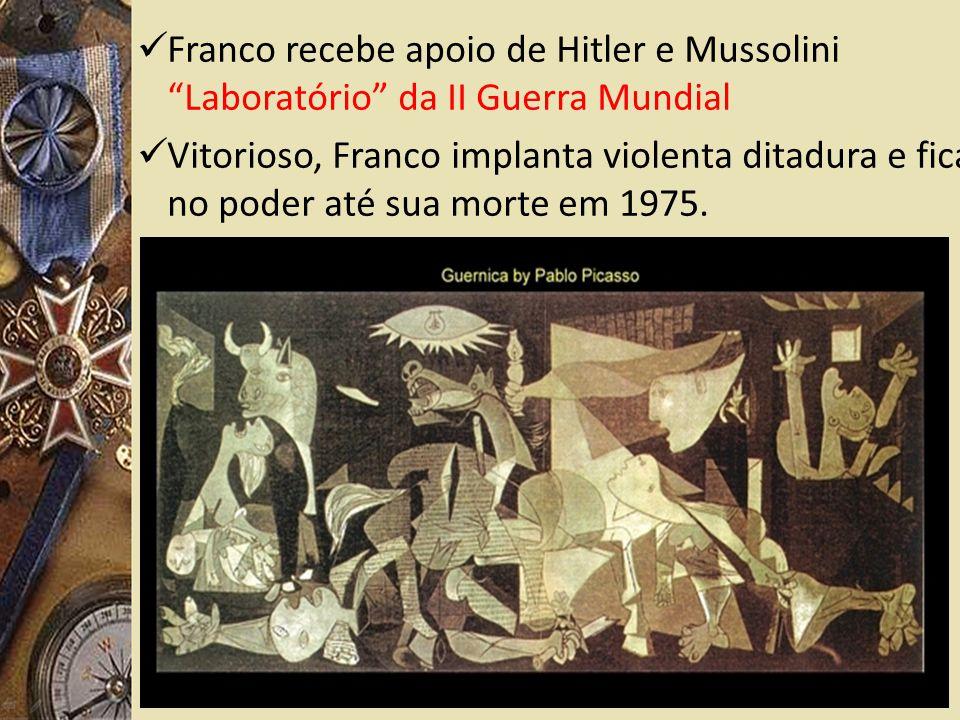 Franco recebe apoio de Hitler e Mussolini Laboratório da II Guerra Mundial Vitorioso, Franco implanta violenta ditadura e fica no poder até sua morte em 1975.