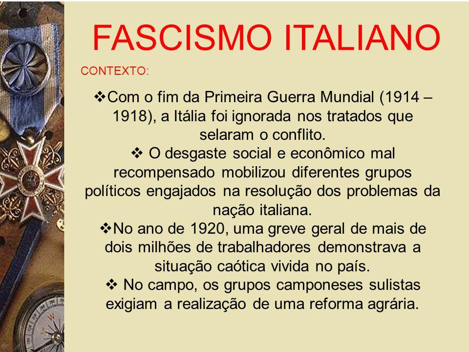 FASCISMO ITALIANO CONTEXTO: Com o fim da Primeira Guerra Mundial (1914 – 1918), a Itália foi ignorada nos tratados que selaram o conflito.