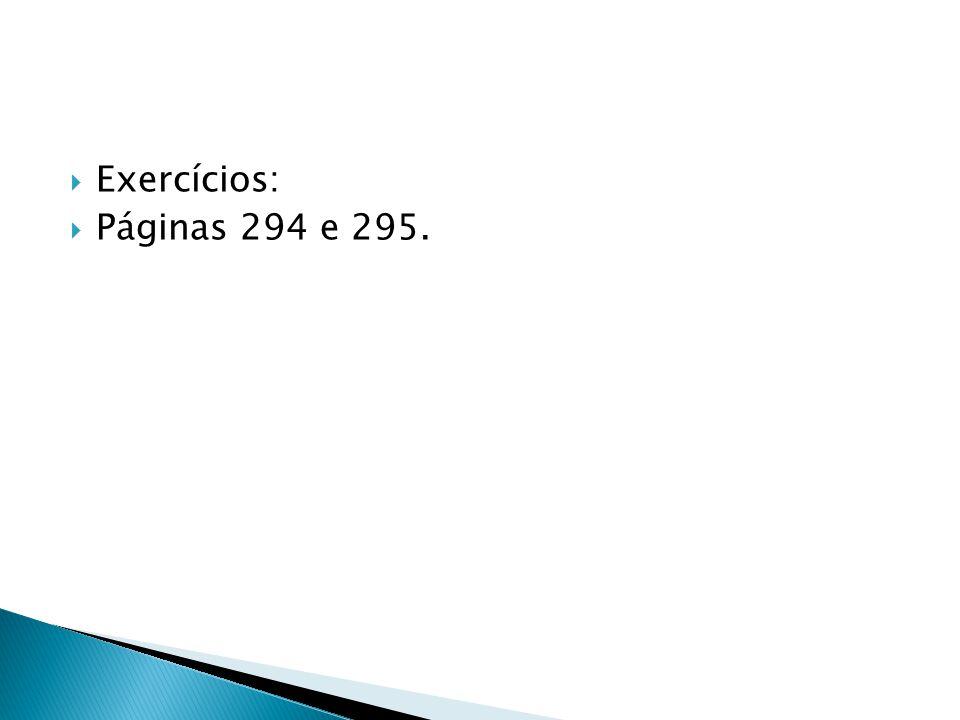 Exercícios: Páginas 294 e 295.