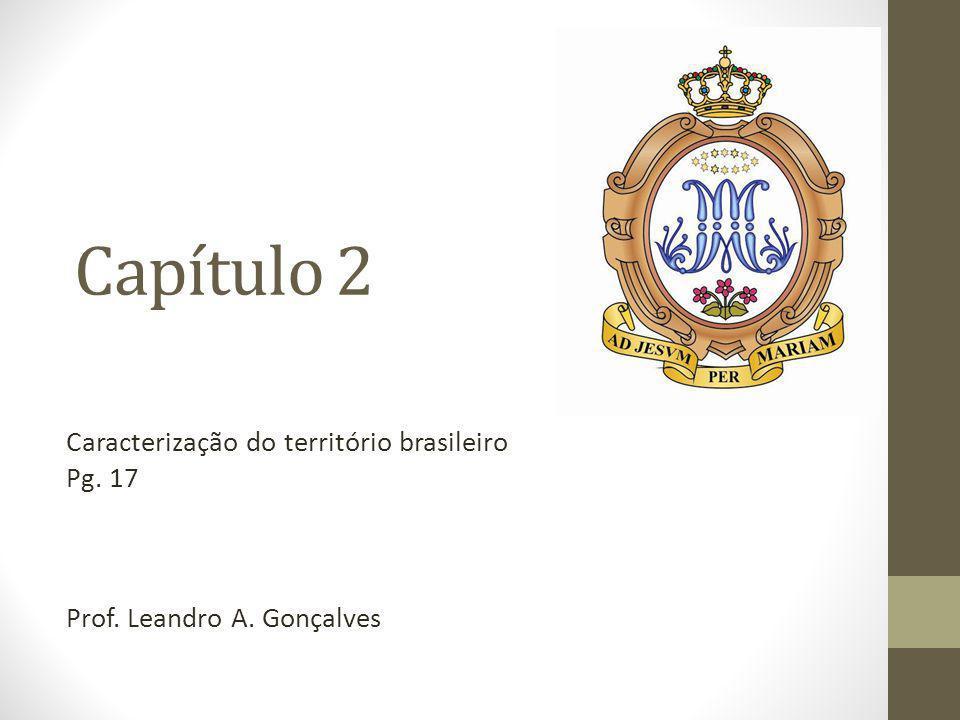 Capítulo 2 Caracterização do território brasileiro Pg. 17 Prof. Leandro A. Gonçalves