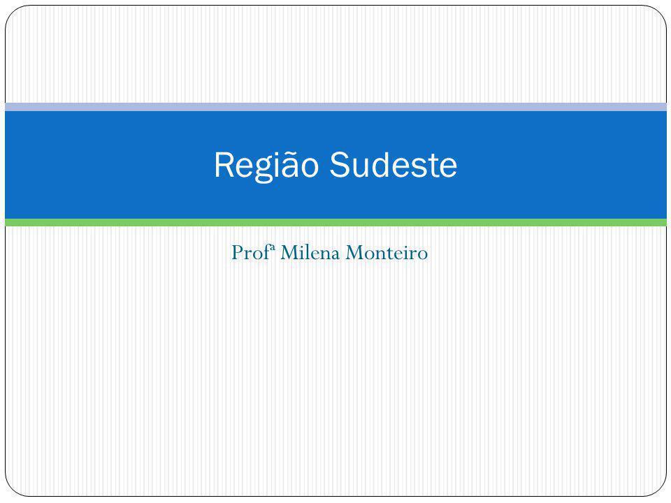 Profª Milena Monteiro Região Sudeste