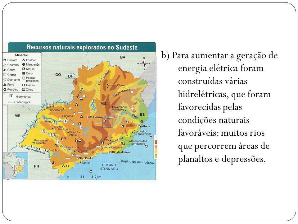 b) Para aumentar a geração de energia elétrica foram construídas várias hidrelétricas, que foram favorecidas pelas condições naturais favoráveis: muit