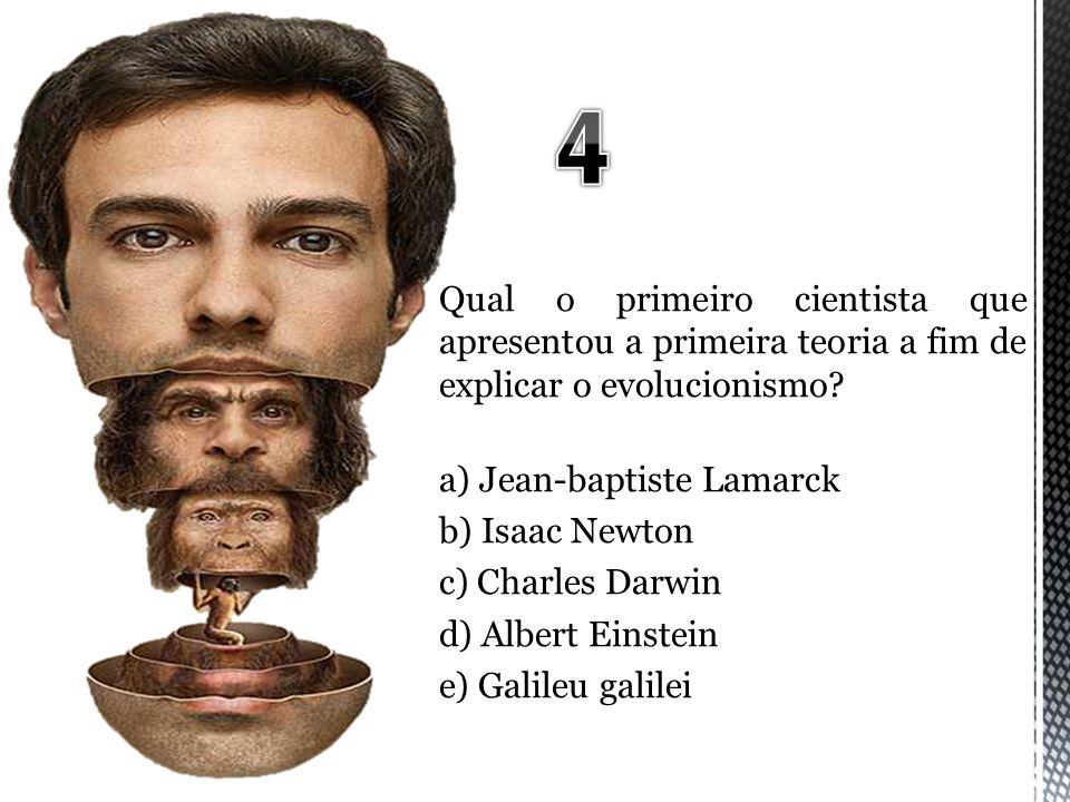 Qual o primeiro cientista que apresentou a primeira teoria a fim de explicar o evolucionismo? a) Jean-baptiste Lamarck b) Isaac Newton c) Charles Darw
