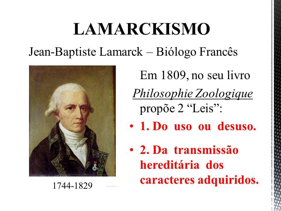 Em 1809, no seu livro Philosophie Zoologique propõe 2 Leis: 1. Do uso ou desuso. 2. Da transmissão hereditária dos caracteres adquiridos. LAMARCKISMO