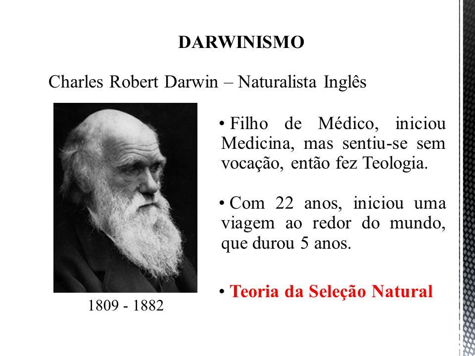 1809 - 1882 DARWINISMO Charles Robert Darwin – Naturalista Inglês Filho de Médico, iniciou Medicina, mas sentiu-se sem vocação, então fez Teologia. Co