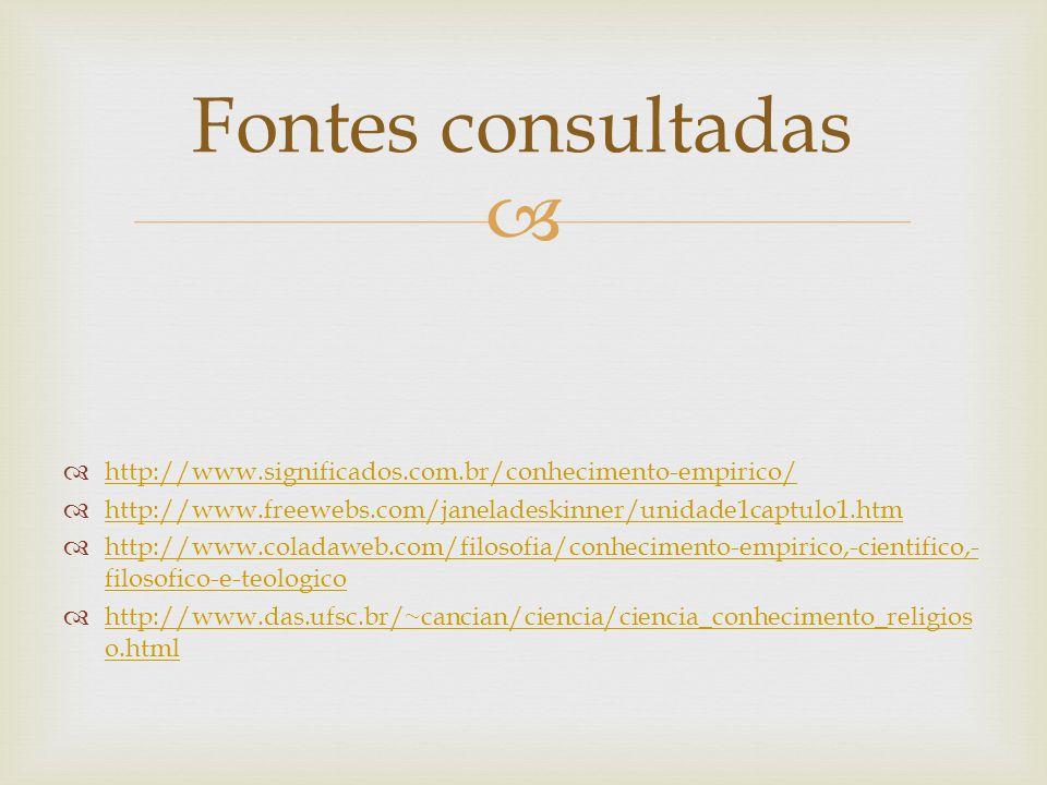 http://www.significados.com.br/conhecimento-empirico/ http://www.freewebs.com/janeladeskinner/unidade1captulo1.htm http://www.coladaweb.com/filosofia/