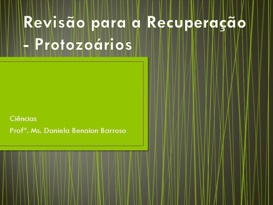 Ciências Profª. Ms. Daniela Benaion Barroso