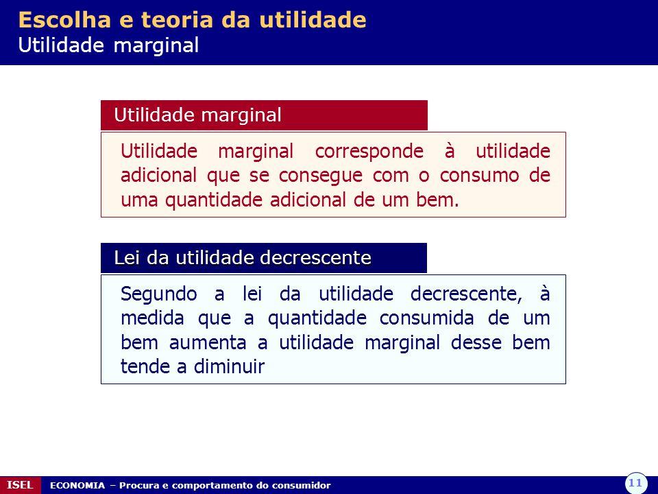 11 ISEL ECONOMIA – Procura e comportamento do consumidor Utilidade marginal Utilidade marginal corresponde à utilidade adicional que se consegue com o