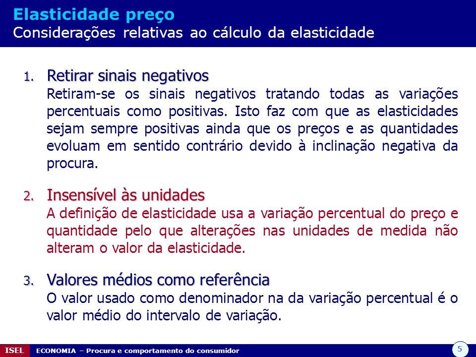 5 ISEL ECONOMIA – Procura e comportamento do consumidor Elasticidade preço Considerações relativas ao cálculo da elasticidade 1. Retirar sinais negati