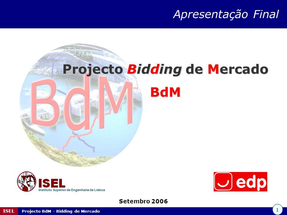 1 ISEL Projecto BdM - Bidding de Mercado Projecto Bidding de Mercado BdM Setembro 2006 Instituto Superior de Engenharia de Lisboa Apresentação Final