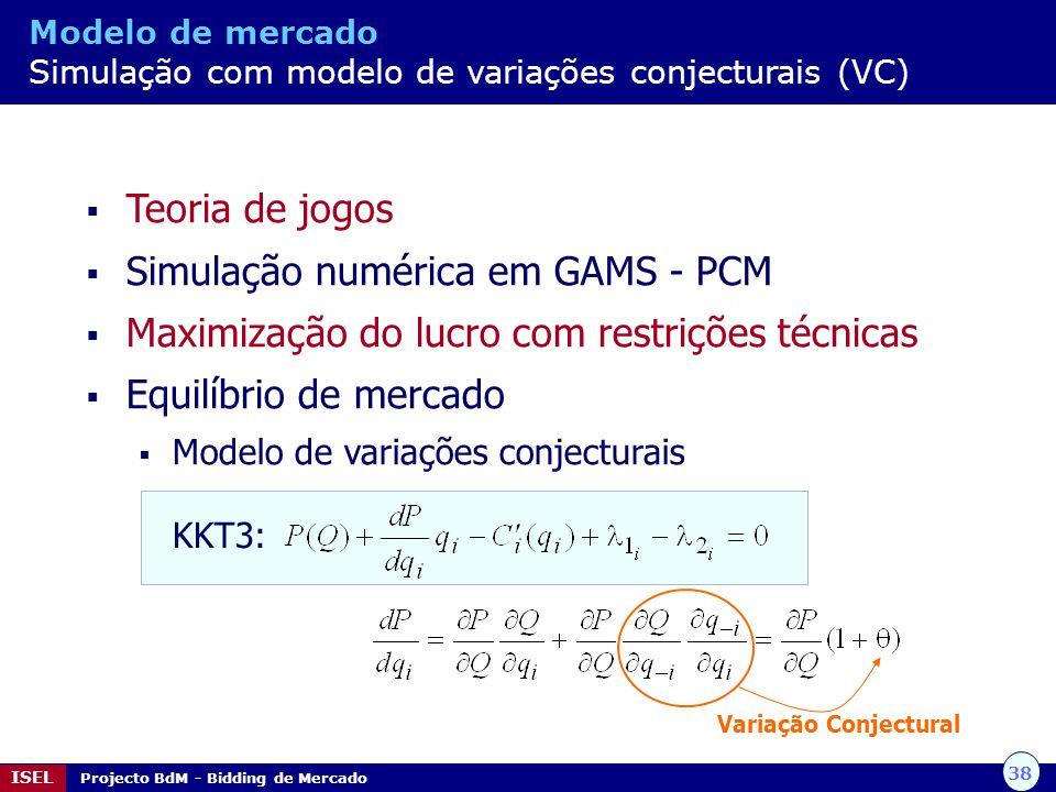 38 ISEL Projecto BdM - Bidding de Mercado Modelo de mercado Simulação com modelo de variações conjecturais (VC) Teoria de jogos Simulação numérica em