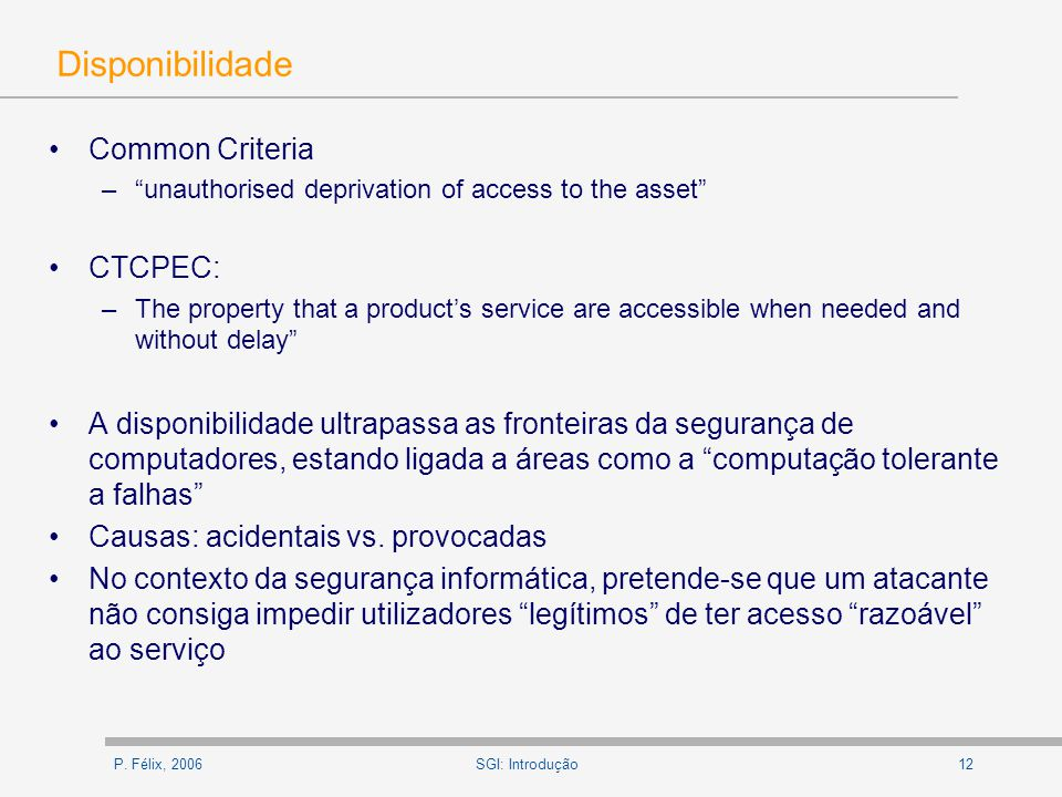 P. Félix, 200612SGI: Introdução Disponibilidade Common Criteria –unauthorised deprivation of access to the asset CTCPEC: –The property that a products