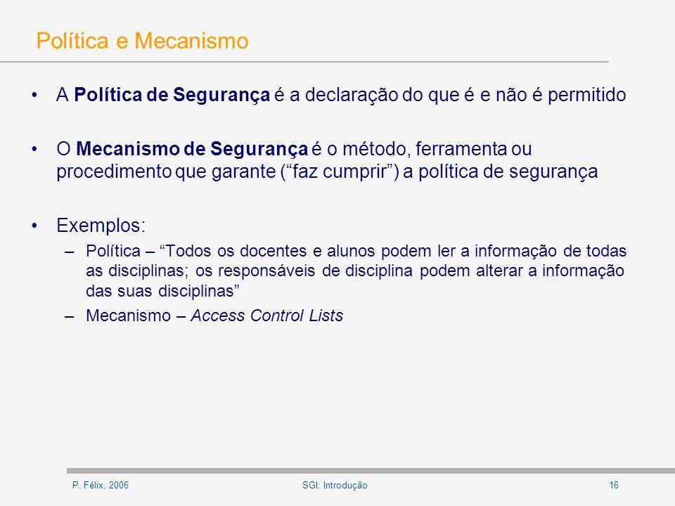 P. Félix, 200616SGI: Introdução Política e Mecanismo A Política de Segurança é a declaração do que é e não é permitido O Mecanismo de Segurança é o mé