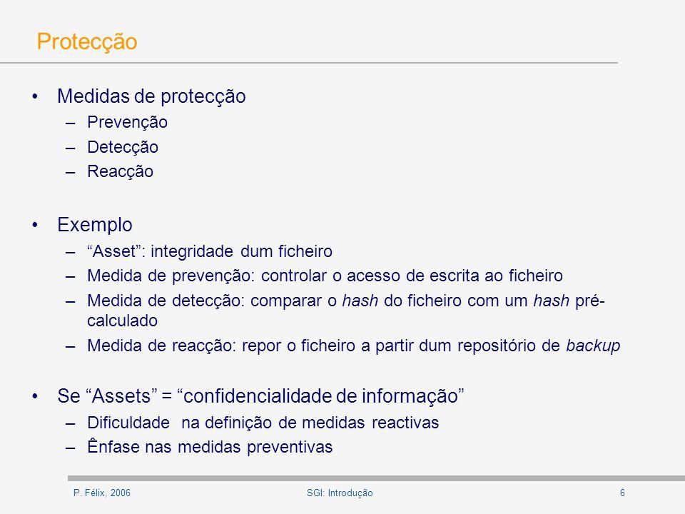 P. Félix, 20066SGI: Introdução Protecção Medidas de protecção –Prevenção –Detecção –Reacção Exemplo –Asset: integridade dum ficheiro –Medida de preven