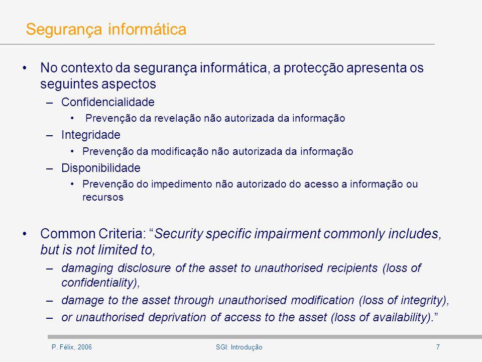 P. Félix, 20067SGI: Introdução Segurança informática No contexto da segurança informática, a protecção apresenta os seguintes aspectos –Confidencialid
