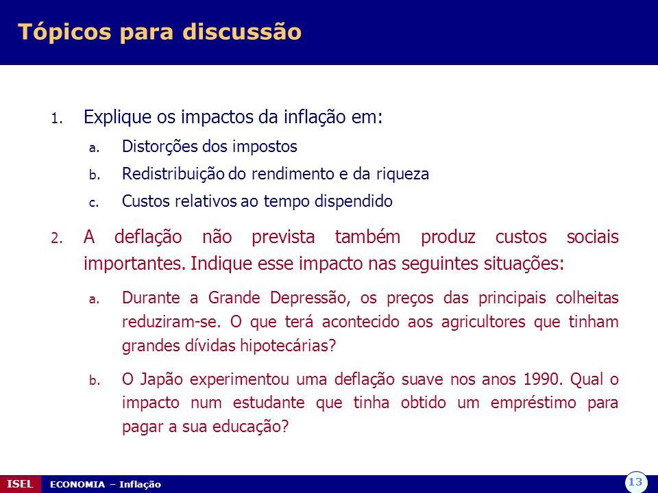 13 ISEL ECONOMIA – Inflação Tópicos para discussão 1. Explique os impactos da inflação em: a. Distorções dos impostos b. Redistribuição do rendimento