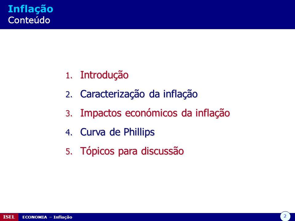 2 ISEL ECONOMIA – Inflação Inflação Conteúdo 1. Introdução 2. Caracterização da inflação 3. Impactos económicos da inflação 4. Curva de Phillips 5. Tó