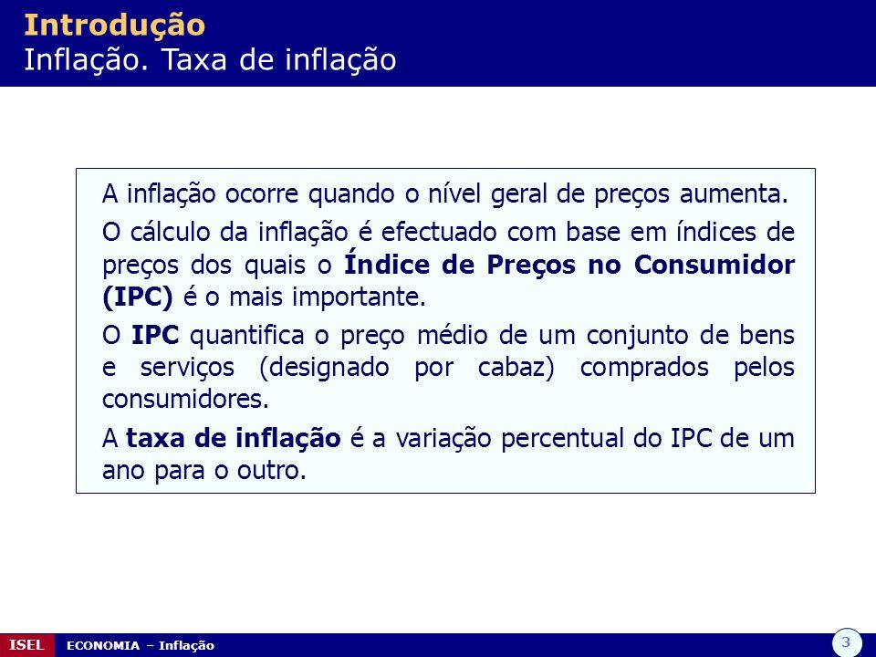 3 ISEL ECONOMIA – Inflação Introdução Inflação. Taxa de inflação A inflação ocorre quando o nível geral de preços aumenta. O cálculo da inflação é efe