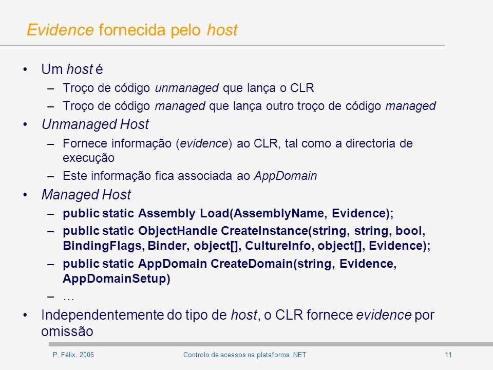 P. Félix, 200611Controlo de acessos na plataforma.NET Evidence fornecida pelo host Um host é –Troço de código unmanaged que lança o CLR –Troço de códi
