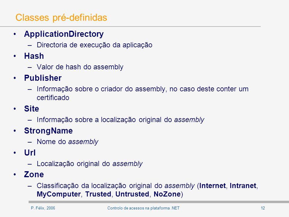 P. Félix, 200612Controlo de acessos na plataforma.NET Classes pré-definidas ApplicationDirectory –Directoria de execução da aplicação Hash –Valor de h