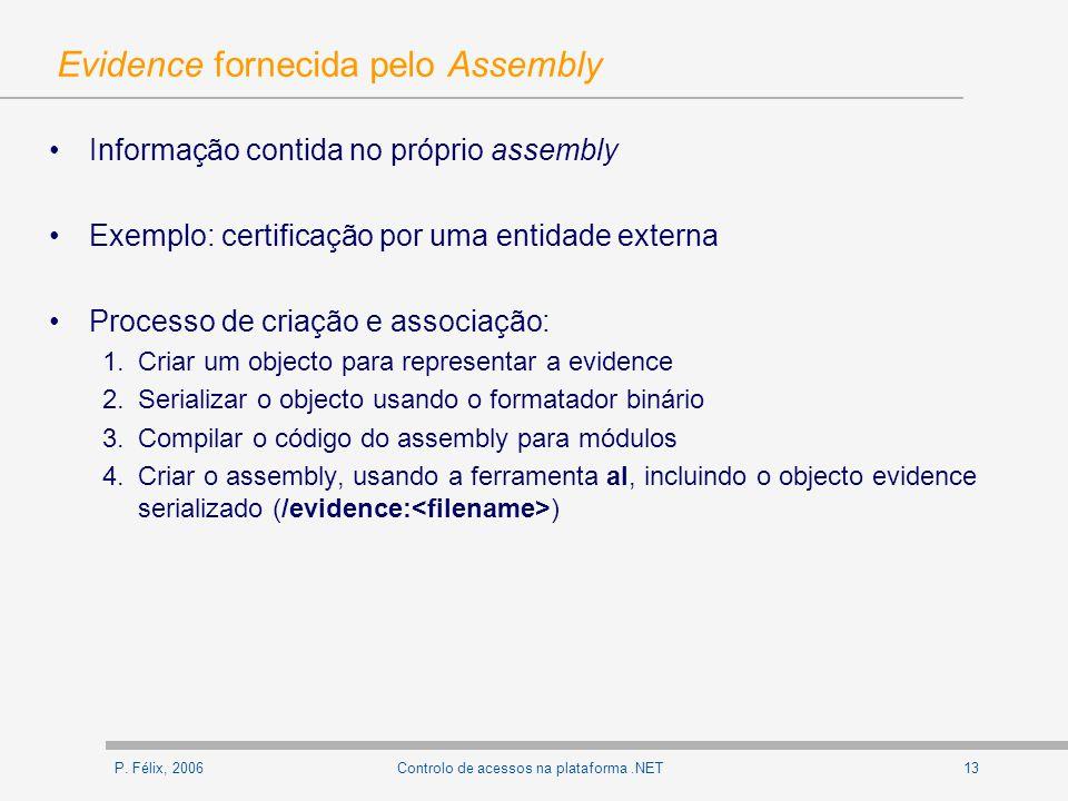P. Félix, 200613Controlo de acessos na plataforma.NET Evidence fornecida pelo Assembly Informação contida no próprio assembly Exemplo: certificação po