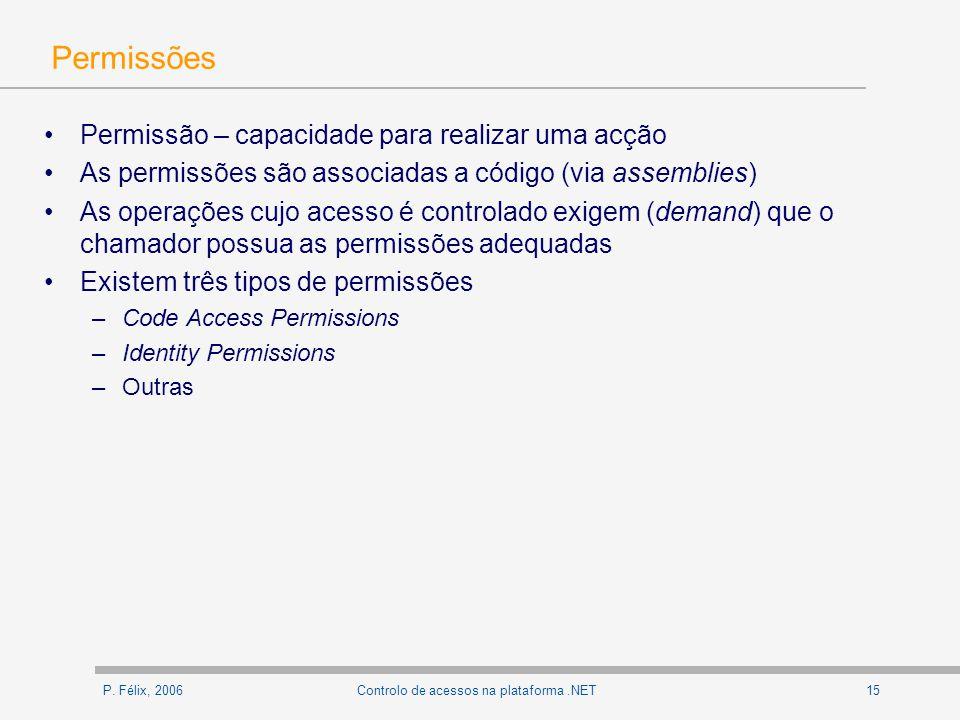 P. Félix, 200615Controlo de acessos na plataforma.NET Permissões Permissão – capacidade para realizar uma acção As permissões são associadas a código