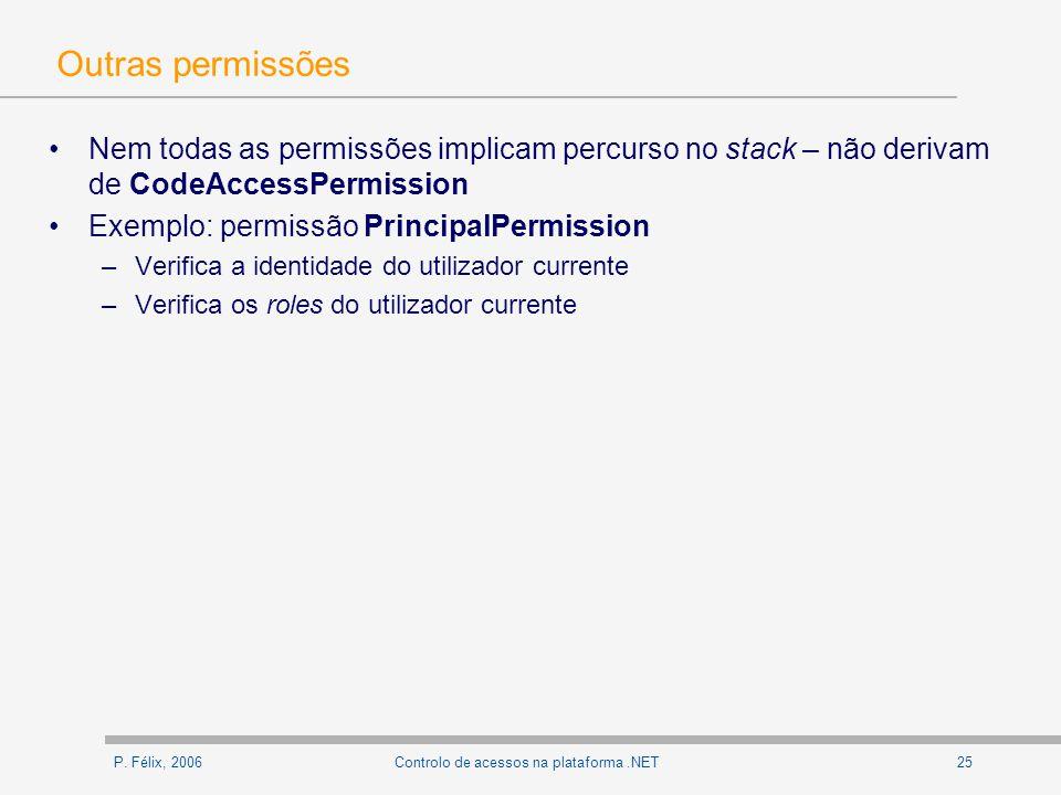 P. Félix, 200625Controlo de acessos na plataforma.NET Outras permissões Nem todas as permissões implicam percurso no stack – não derivam de CodeAccess