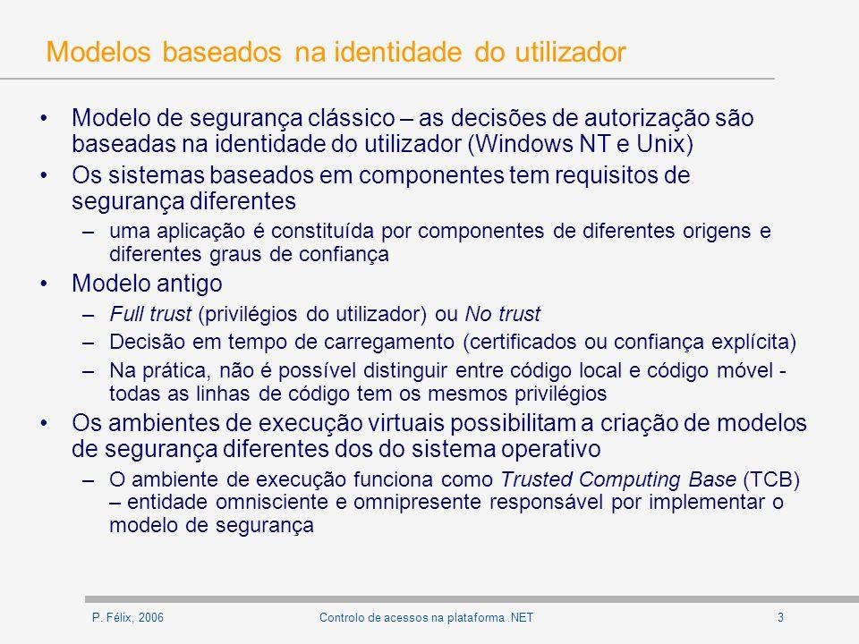 P. Félix, 20063Controlo de acessos na plataforma.NET Modelos baseados na identidade do utilizador Modelo de segurança clássico – as decisões de autori