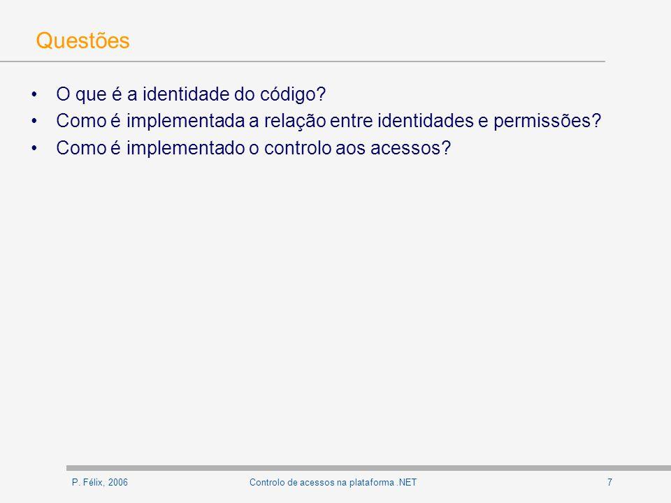P. Félix, 20067Controlo de acessos na plataforma.NET Questões O que é a identidade do código? Como é implementada a relação entre identidades e permis