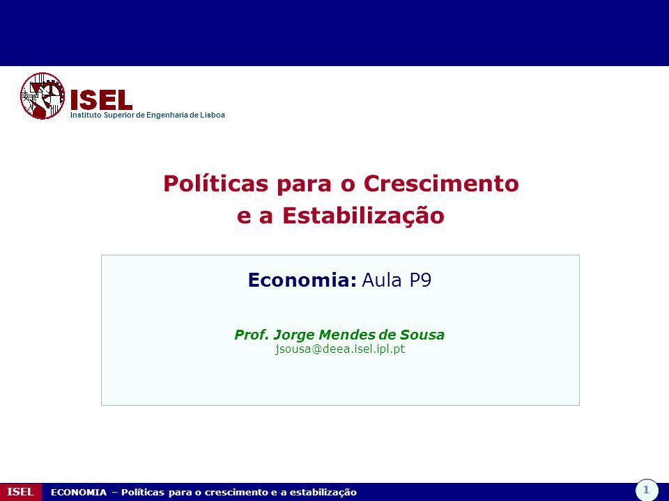1 ISEL ECONOMIA – Políticas para o crescimento e a estabilização Políticas para o Crescimento e a Estabilização Instituto Superior de Engenharia de Li
