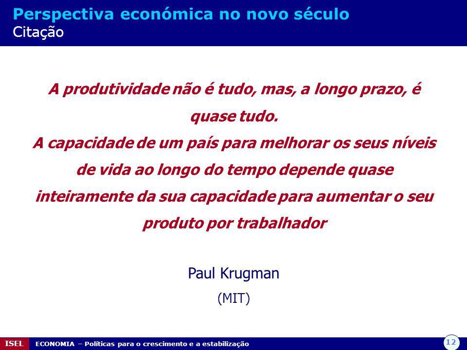 12 ISEL ECONOMIA – Políticas para o crescimento e a estabilização Perspectiva económica no novo século Citação A produtividade não é tudo, mas, a long