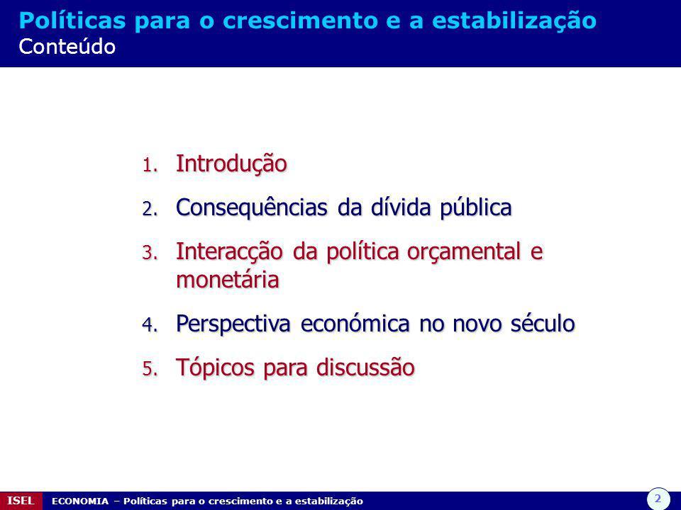 3 ISEL ECONOMIA – Políticas para o crescimento e a estabilização Introdução Citação A tarefa da estabilização económica exige que a economia não se afaste demasiado para cima, ou para baixo, de um nível de emprego constante e elevado.