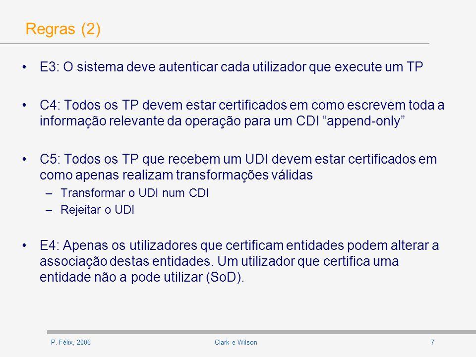 P. Félix, 20067Clark e Wilson Regras (2) E3: O sistema deve autenticar cada utilizador que execute um TP C4: Todos os TP devem estar certificados em c