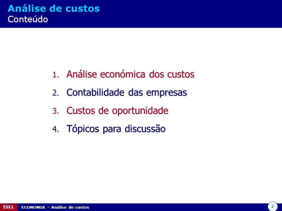 3 ISEL ECONOMIA – Análise de custos Análise económica dos custos Custo Total: Fixo e variável Os custos totais são iguais aos custos fixos mais os custos variáveis CT = CF + CV