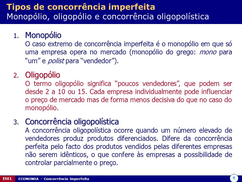 5 ISEL ECONOMIA – Concorrência imperfeita Tipos de concorrência imperfeita Monopólio, oligopólio e concorrência oligopolística