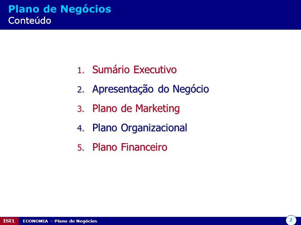 2 ISEL ECONOMIA – Plano de Negócios Plano de Negócios Conteúdo 1. Sumário Executivo 2. Apresentação do Negócio 3. Plano de Marketing 4. Plano Organiza