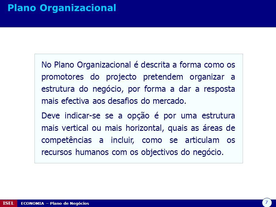 7 ISEL ECONOMIA – Plano de Negócios Plano Organizacional No Plano Organizacional é descrita a forma como os promotores do projecto pretendem organizar
