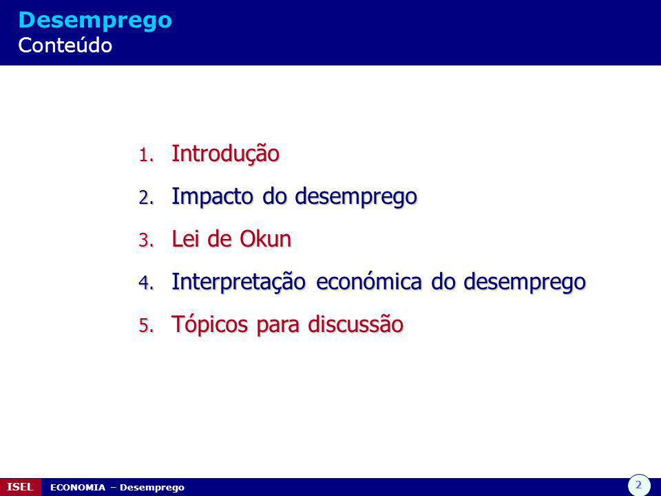 2 ISEL ECONOMIA – Desemprego Desemprego Conteúdo 1. Introdução 2. Impacto do desemprego 3. Lei de Okun 4. Interpretação económica do desemprego 5. Tóp