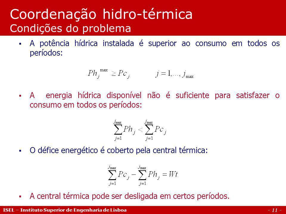 - 12 - ISEL – Instituto Superior de Engenharia de Lisboa Coordenação hidro-térmica Formulação do problema Condição de primeira ordem: Lagrangeano: